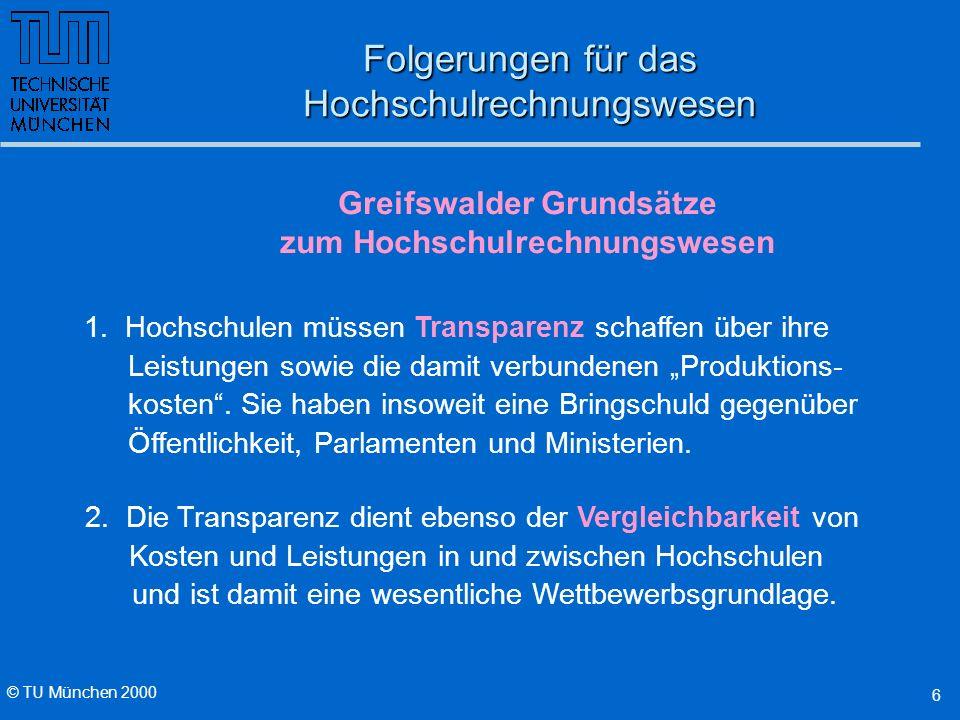 © TU München 2000 6 1. Hochschulen müssen Transparenz schaffen über ihre Leistungen sowie die damit verbundenen Produktions- kosten. Sie haben insowei