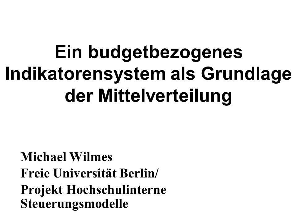 Ein budgetbezogenes Indikatorensystem als Grundlage der Mittelverteilung Michael Wilmes Freie Universität Berlin/ Projekt Hochschulinterne Steuerungsm