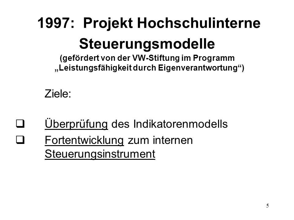5 1997: Projekt Hochschulinterne Steuerungsmodelle (gefördert von der VW-Stiftung im Programm Leistungsfähigkeit durch Eigenverantwortung) Ziele: Über