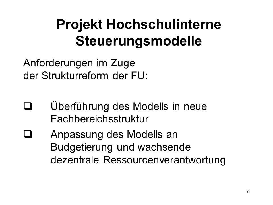 6 Projekt Hochschulinterne Steuerungsmodelle Anforderungen im Zuge der Strukturreform der FU: Überführung des Modells in neue Fachbereichsstruktur Anp