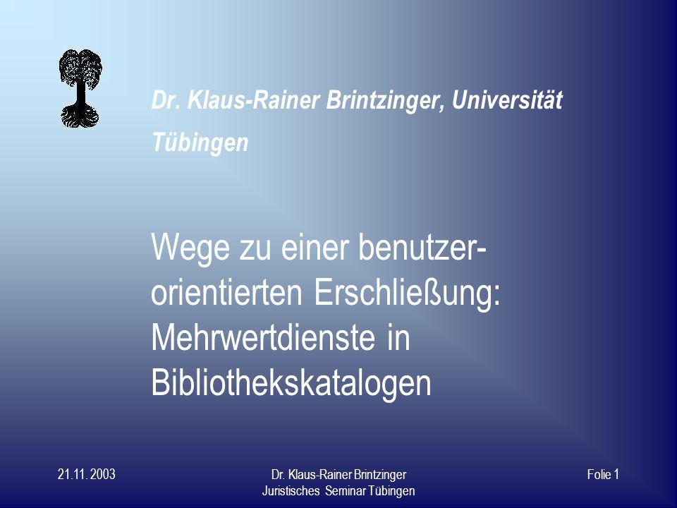 21.11.2003Dr. Klaus-Rainer Brintzinger Juristisches Seminar Tübingen Folie 1 Dr.