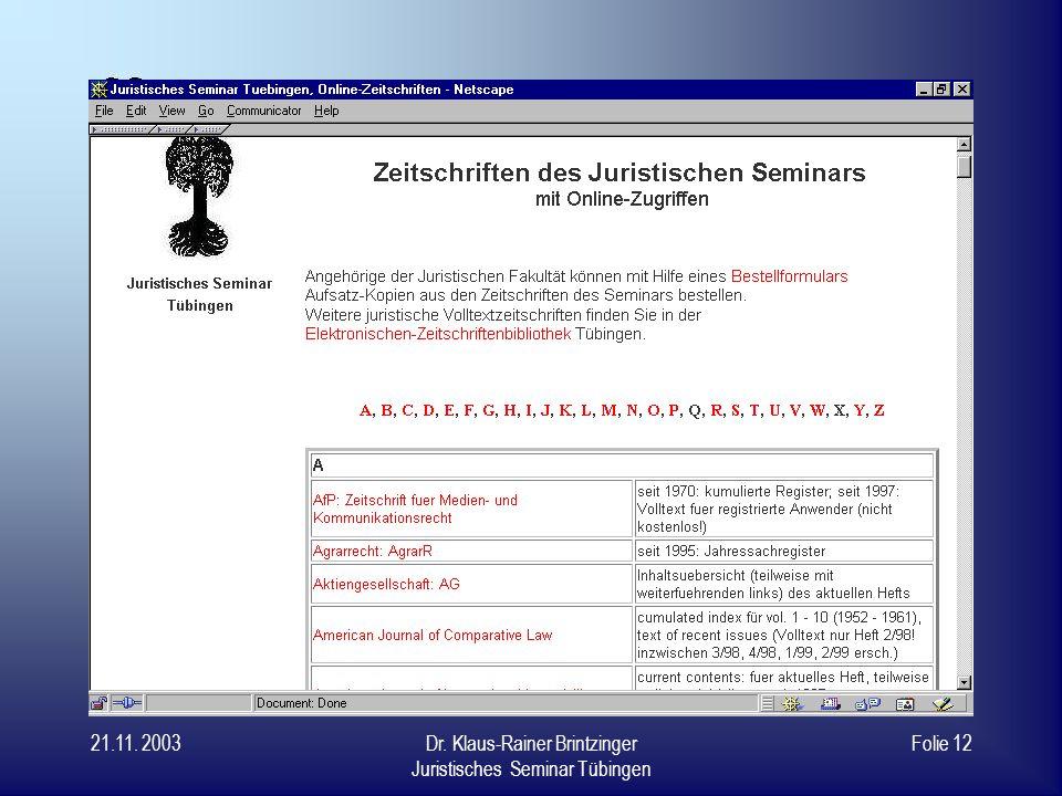 21.11. 2003Dr. Klaus-Rainer Brintzinger Juristisches Seminar Tübingen Folie 11 weitere Dienstleistung: Zeitschriften-Inhalts- informationen elektronis