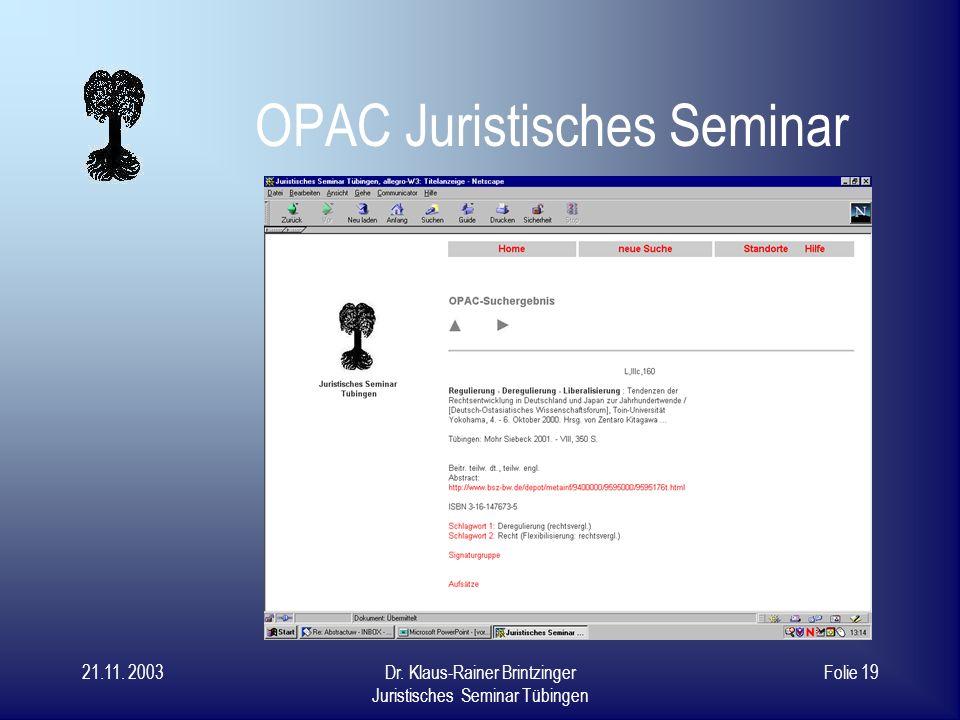21.11. 2003Dr. Klaus-Rainer Brintzinger Juristisches Seminar Tübingen Folie 18 Der Arbeitsablauf Erfassung als HTML-Datei Datei wird an Verbund gemail