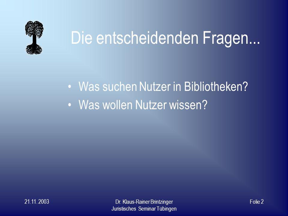 21.11. 2003Dr. Klaus-Rainer Brintzinger Juristisches Seminar Tübingen Folie 1 Dr. Klaus-Rainer Brintzinger, Universität Tübingen Wege zu einer benutze