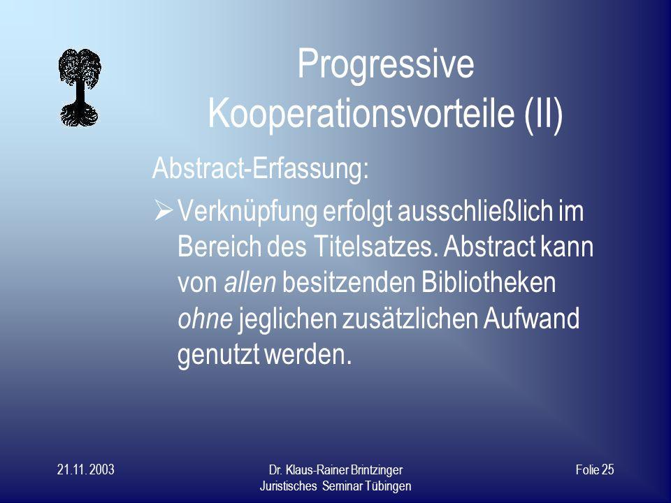 21.11. 2003Dr. Klaus-Rainer Brintzinger Juristisches Seminar Tübingen Folie 24 Progressive Kooperationsvorteile (I) Kooperative Formal- und Sacherschl