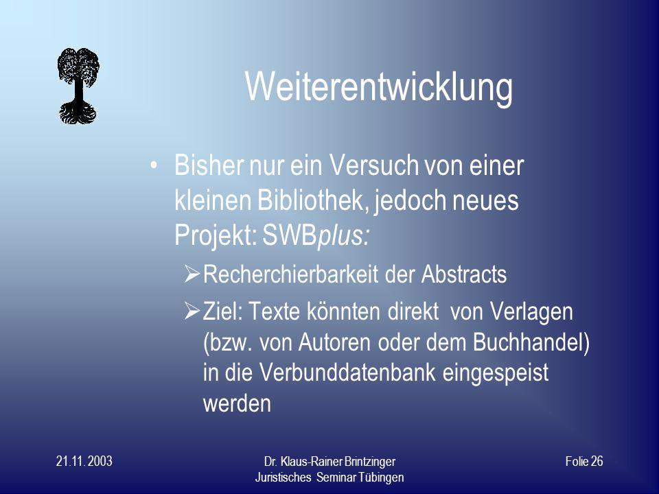 21.11. 2003Dr. Klaus-Rainer Brintzinger Juristisches Seminar Tübingen Folie 25 Progressive Kooperationsvorteile (II) Abstract-Erfassung: Verknüpfung e