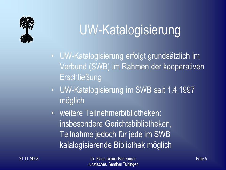 21.11. 2003Dr. Klaus-Rainer Brintzinger Juristisches Seminar Tübingen Folie 4 Drei Projekte zur nutzer- orientierten Erschließung Erschließung von Auf