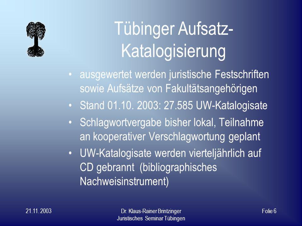 21.11. 2003Dr. Klaus-Rainer Brintzinger Juristisches Seminar Tübingen Folie 5 UW-Katalogisierung UW-Katalogisierung erfolgt grundsätzlich im Verbund (