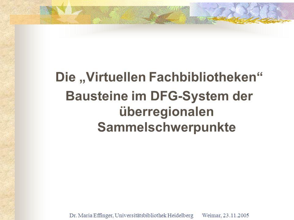 Dr. Maria Effinger, Universitätsbibliothek Heidelberg Weimar, 23.11.2005 Die Virtuellen Fachbibliotheken Bausteine im DFG-System der überregionalen Sa