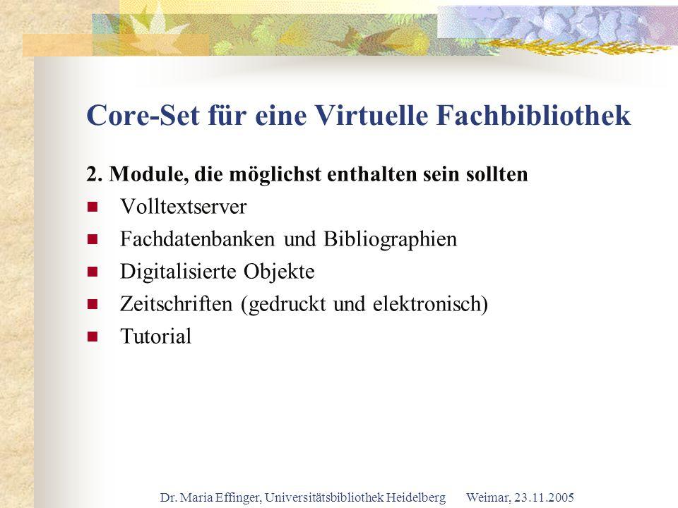 Dr. Maria Effinger, Universitätsbibliothek Heidelberg Weimar, 23.11.2005 Core-Set für eine Virtuelle Fachbibliothek 2. Module, die möglichst enthalten