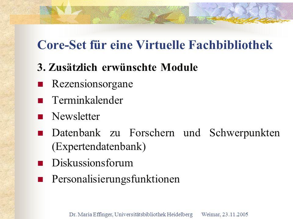 Dr. Maria Effinger, Universitätsbibliothek Heidelberg Weimar, 23.11.2005 Core-Set für eine Virtuelle Fachbibliothek 3. Zusätzlich erwünschte Module Re