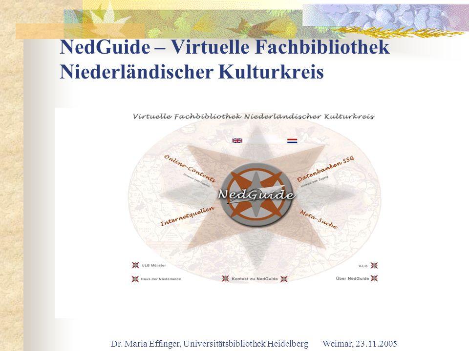 Dr. Maria Effinger, Universitätsbibliothek Heidelberg Weimar, 23.11.2005 NedGuide – Virtuelle Fachbibliothek Niederländischer Kulturkreis
