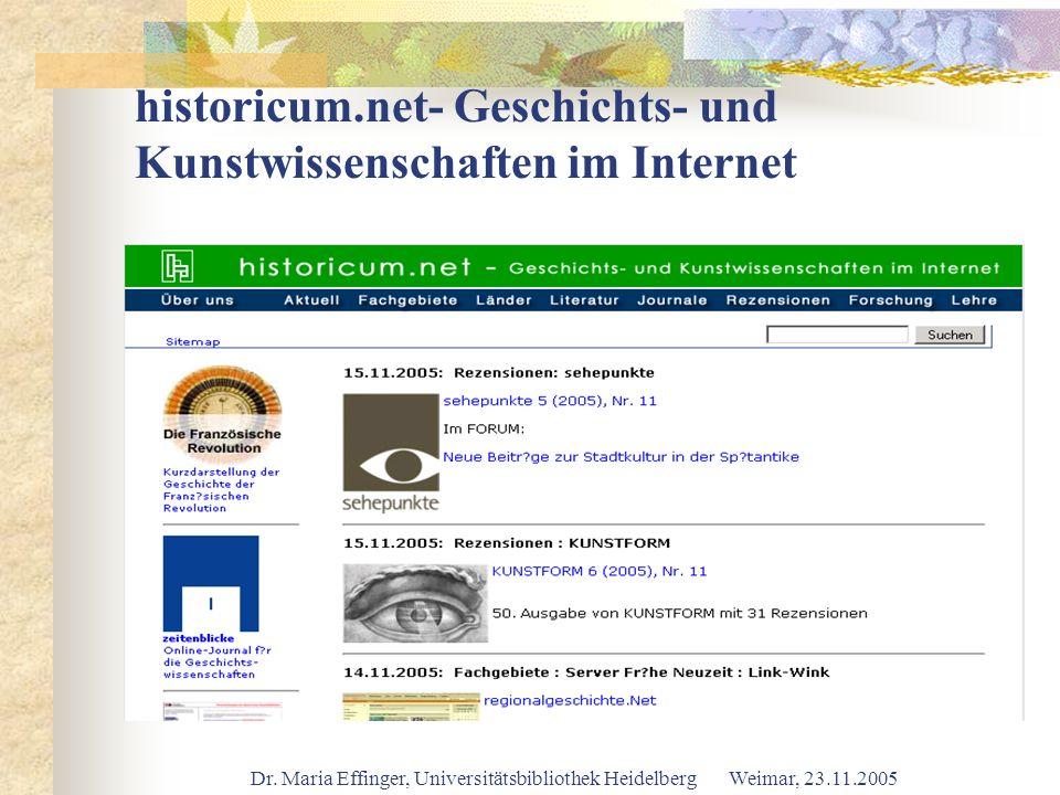Dr. Maria Effinger, Universitätsbibliothek Heidelberg Weimar, 23.11.2005 historicum.net- Geschichts- und Kunstwissenschaften im Internet