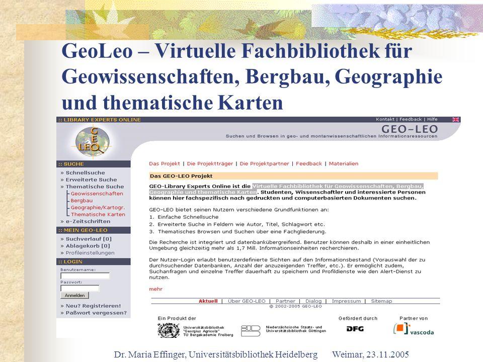 Dr. Maria Effinger, Universitätsbibliothek Heidelberg Weimar, 23.11.2005 GeoLeo – Virtuelle Fachbibliothek für Geowissenschaften, Bergbau, Geographie