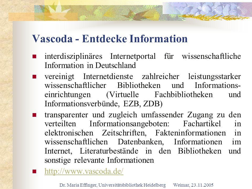 Dr. Maria Effinger, Universitätsbibliothek Heidelberg Weimar, 23.11.2005 Vascoda - Entdecke Information interdisziplinäres Internetportal für wissensc
