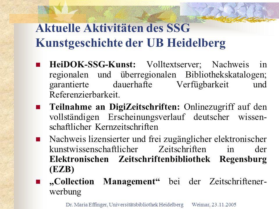 Dr. Maria Effinger, Universitätsbibliothek Heidelberg Weimar, 23.11.2005 Aktuelle Aktivitäten des SSG Kunstgeschichte der UB Heidelberg HeiDOK-SSG-Kun