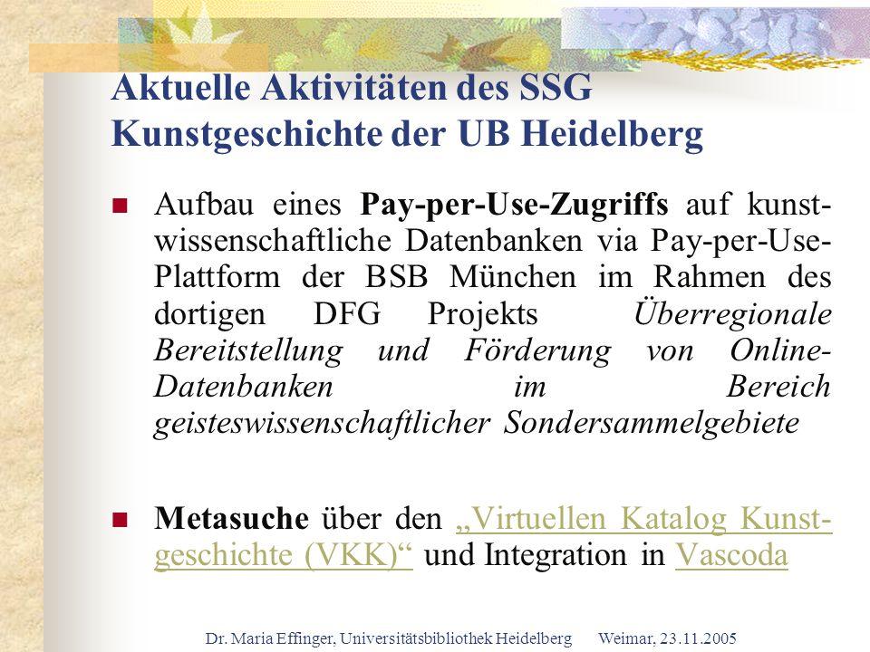 Dr. Maria Effinger, Universitätsbibliothek Heidelberg Weimar, 23.11.2005 Aktuelle Aktivitäten des SSG Kunstgeschichte der UB Heidelberg Aufbau eines P