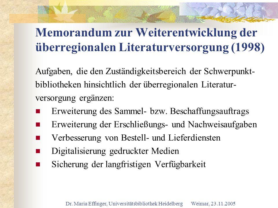 Dr. Maria Effinger, Universitätsbibliothek Heidelberg Weimar, 23.11.2005 Memorandum zur Weiterentwicklung der überregionalen Literaturversorgung (1998