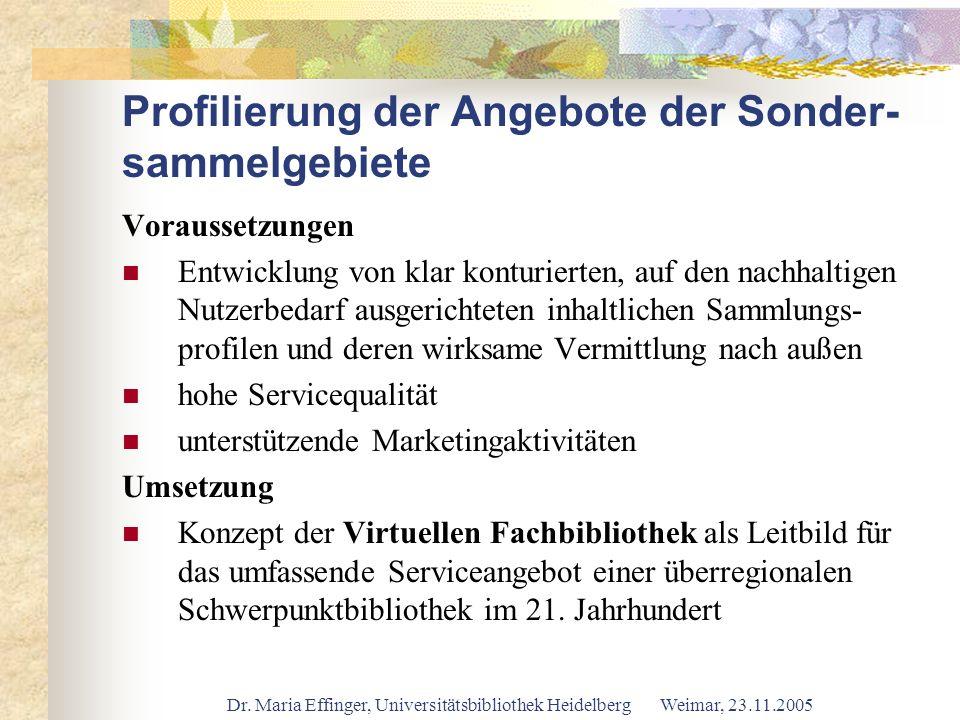 Dr. Maria Effinger, Universitätsbibliothek Heidelberg Weimar, 23.11.2005 Profilierung der Angebote der Sonder- sammelgebiete Voraussetzungen Entwicklu