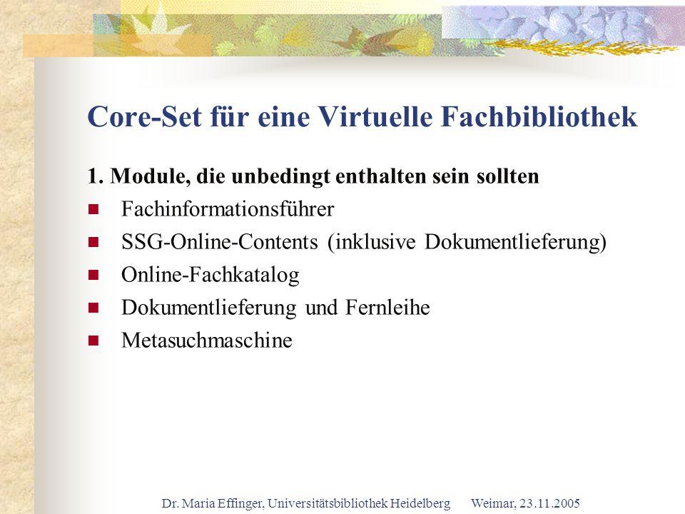 Dr. Maria Effinger, Universitätsbibliothek Heidelberg Weimar, 23.11.2005 Core-Set für eine Virtuelle Fachbibliothek 1. Module, die unbedingt enthalten