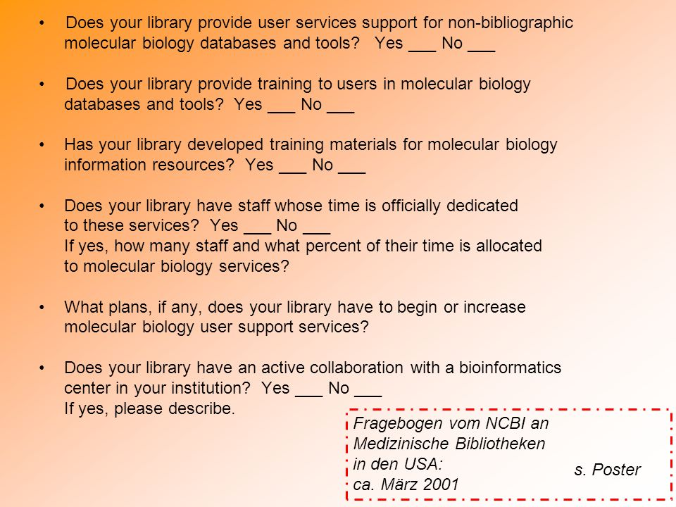 Does your library provide user services support for non-bibliographic molecular biology databases and tools? Yes ___ No ___ Does your library provide