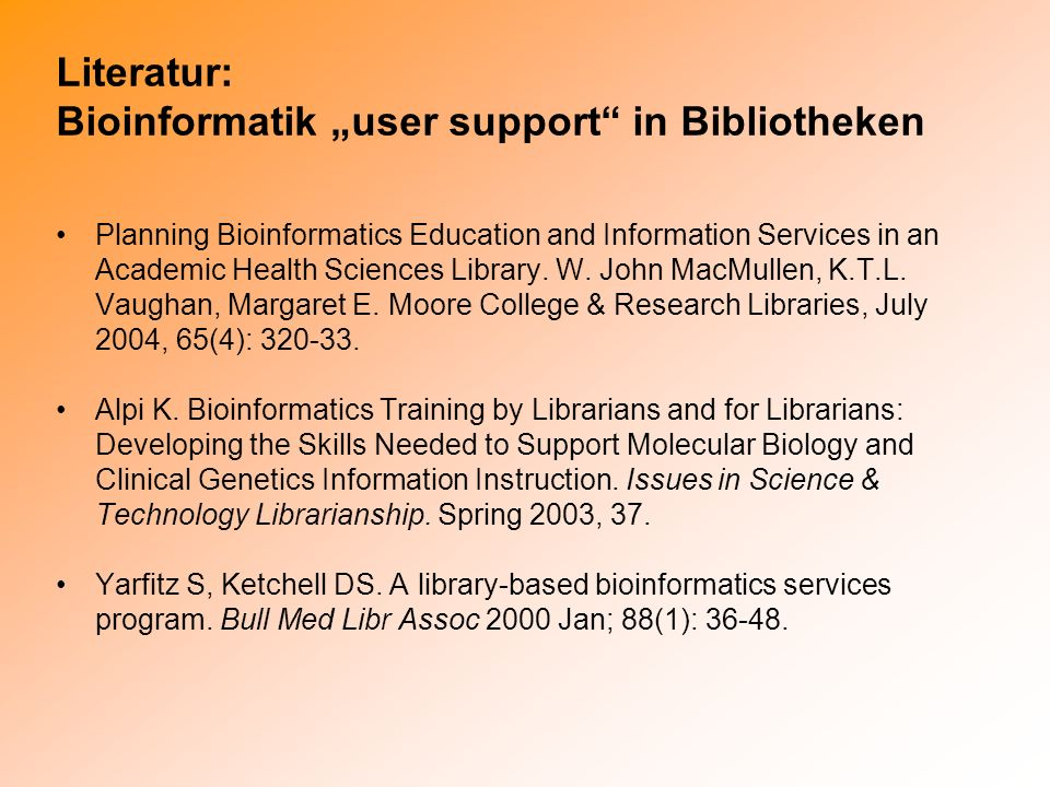 Literatur: Bioinformatik user support in Bibliotheken Planning Bioinformatics Education and Information Services in an Academic Health Sciences Librar
