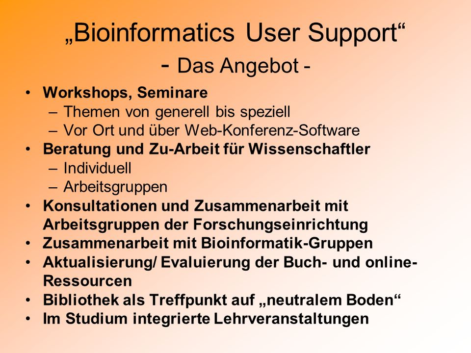 Bioinformatics User Support - Das Angebot - Workshops, Seminare –Themen von generell bis speziell –Vor Ort und über Web-Konferenz-Software Beratung un