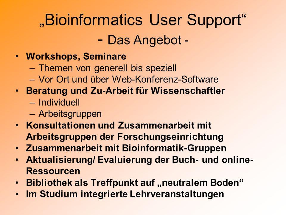 Literatur: Bioinformatik user support in Bibliotheken Planning Bioinformatics Education and Information Services in an Academic Health Sciences Library.
