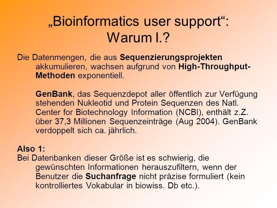 Pro und … Contra Im Deutschen Humangenomprojekt (DHGP) wurden anfänglich 35 Forschungsvorhaben (Fv) mit insgesamt 63 Teilprojekten (Tp) mit 17,4 Mio /Jahr gefördert, ab 2000 dann 52 Fv mit 123 Tp mit 20 Mio /Jahr Viele Bioinformatische Anwendungen wurden programmiert Wer hat den Überblick.