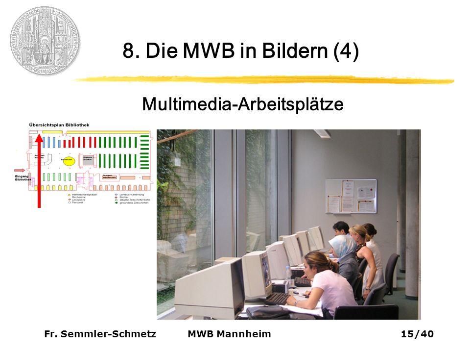 Fr. Semmler-Schmetz15/40 MWB Mannheim 8. Die MWB in Bildern (4) Multimedia-Arbeitsplätze