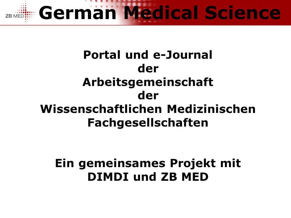German Medical Science Portal und e-Journal der Arbeitsgemeinschaft der Wissenschaftlichen Medizinischen Fachgesellschaften Ein gemeinsames Projekt mit DIMDI und ZB MED