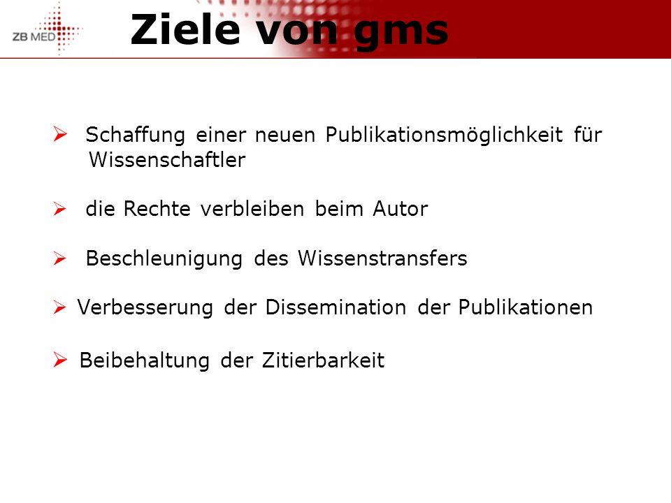 Ziele von gms Schaffung einer neuen Publikationsmöglichkeit für Wissenschaftler die Rechte verbleiben beim Autor Beschleunigung des Wissenstransfers Verbesserung der Dissemination der Publikationen Beibehaltung der Zitierbarkeit