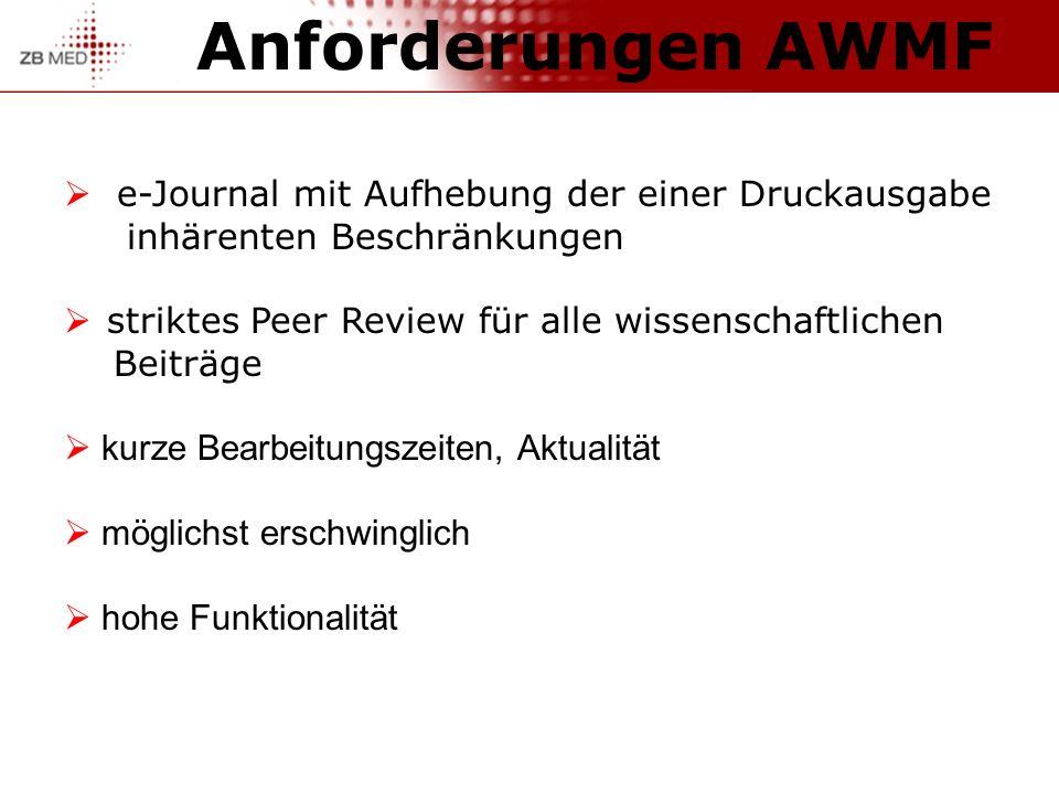 Anforderungen AWMF e-Journal mit Aufhebung der einer Druckausgabe inhärenten Beschränkungen striktes Peer Review für alle wissenschaftlichen Beiträge kurze Bearbeitungszeiten, Aktualität möglichst erschwinglich hohe Funktionalität