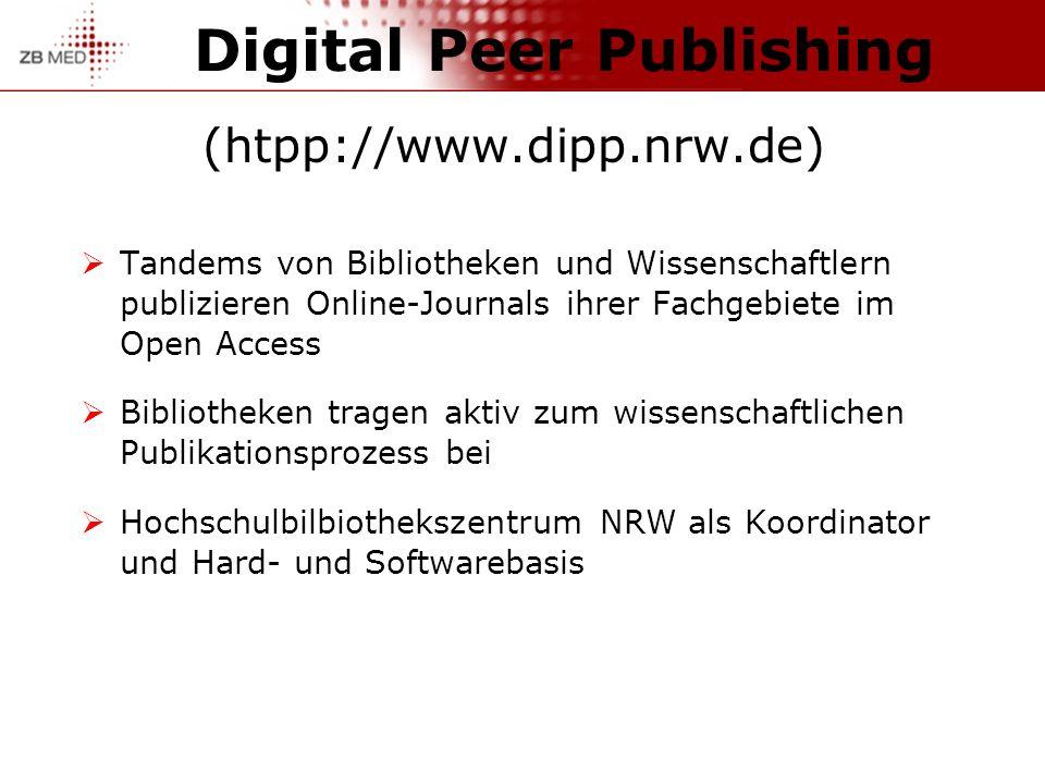 Digital Peer Publishing (htpp://www.dipp.nrw.de) Tandems von Bibliotheken und Wissenschaftlern publizieren Online-Journals ihrer Fachgebiete im Open Access Bibliotheken tragen aktiv zum wissenschaftlichen Publikationsprozess bei Hochschulbilbiothekszentrum NRW als Koordinator und Hard- und Softwarebasis