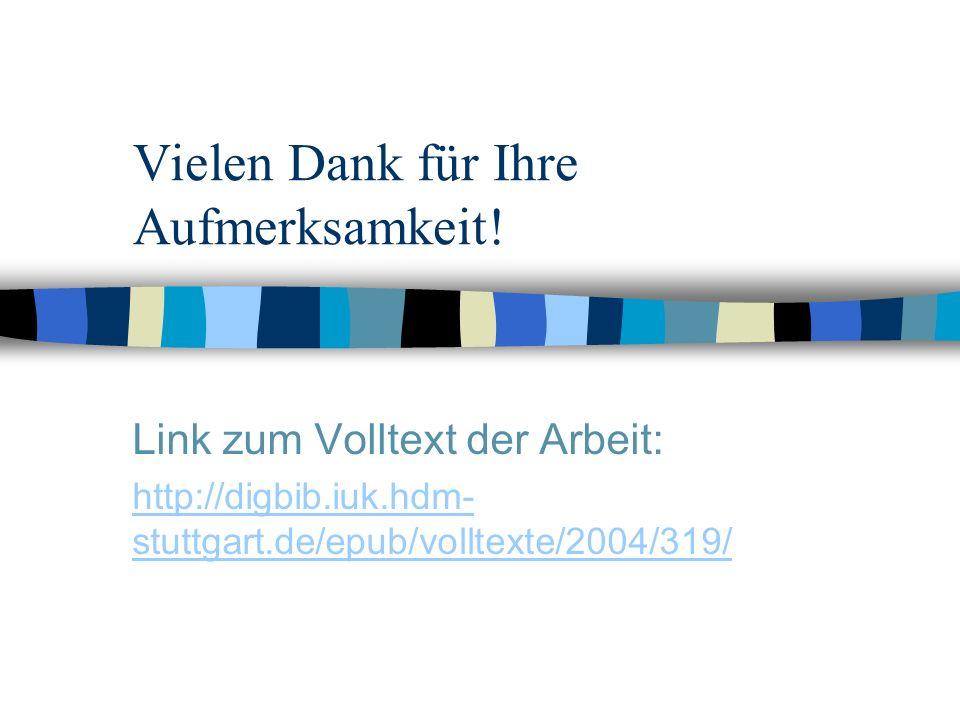 Vielen Dank für Ihre Aufmerksamkeit! Link zum Volltext der Arbeit: http://digbib.iuk.hdm- stuttgart.de/epub/volltexte/2004/319/