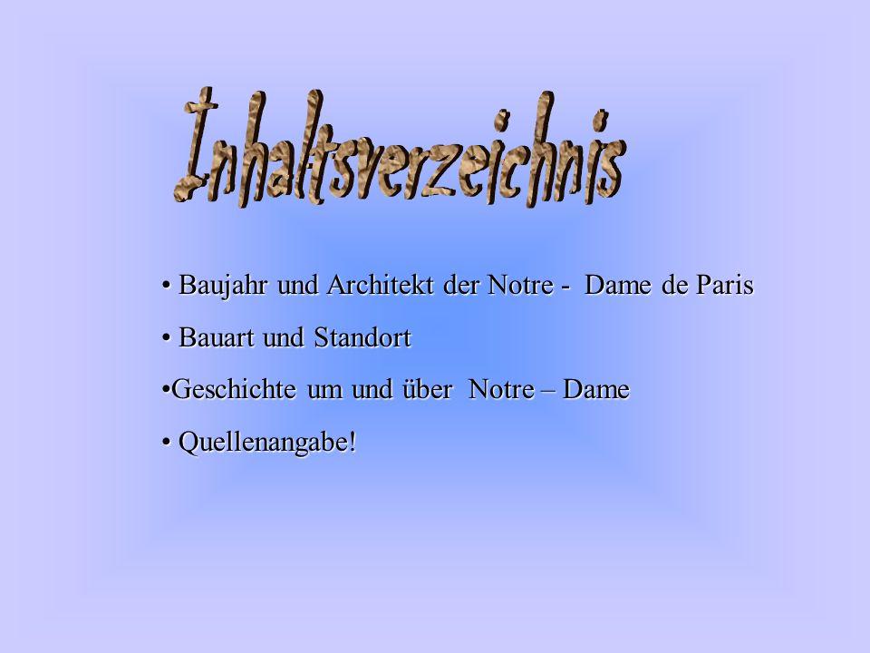 Baujahr und Architekt der Notre - Dame de Paris Baujahr und Architekt der Notre - Dame de Paris Bauart und Standort Bauart und Standort Geschichte um