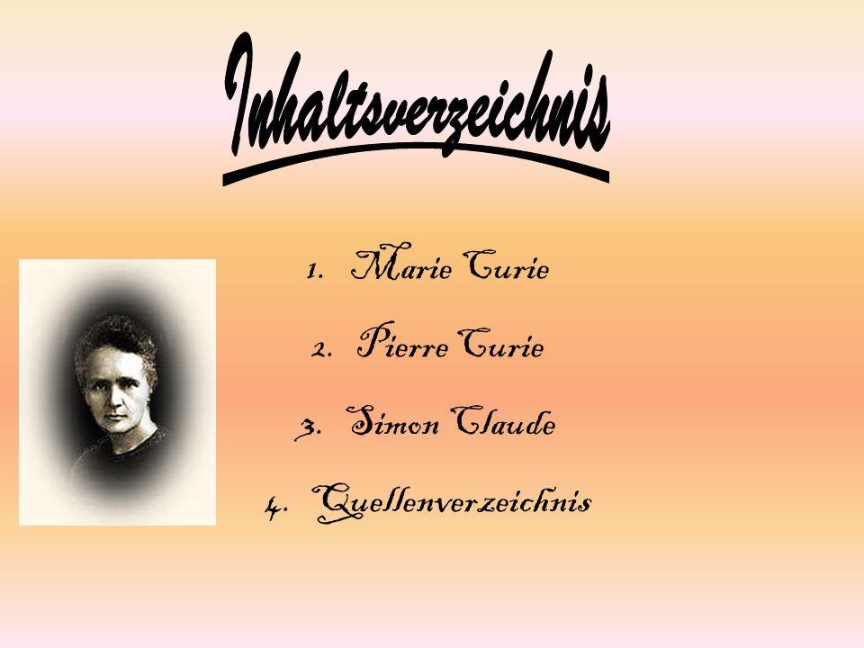 1.Marie Curie 2.Pierre Curie 3.Simon Claude 4.Quellenverzeichnis