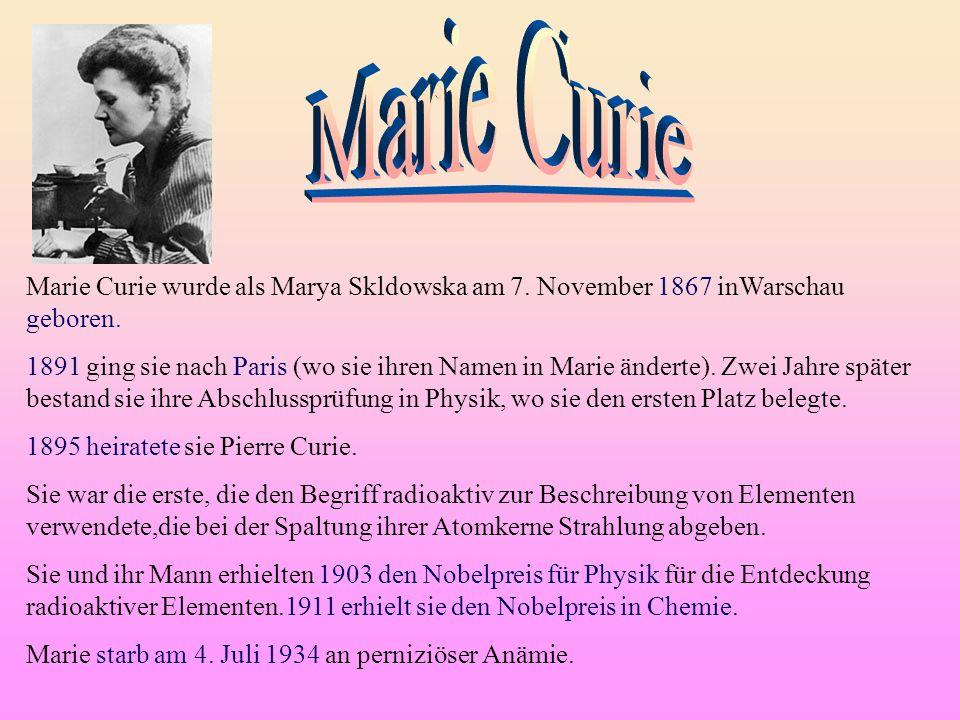 Marie Curie wurde als Marya Skldowska am 7. November 1867 inWarschau geboren. 1891 ging sie nach Paris (wo sie ihren Namen in Marie änderte). Zwei Jah
