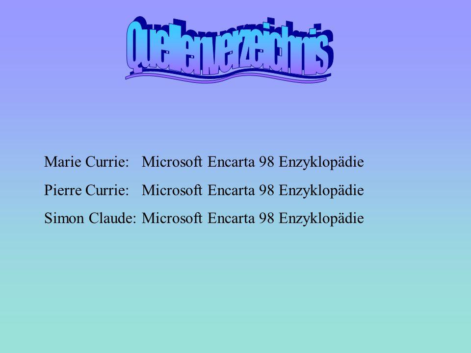 Marie Currie: Microsoft Encarta 98 Enzyklopädie Pierre Currie: Microsoft Encarta 98 Enzyklopädie Simon Claude: Microsoft Encarta 98 Enzyklopädie