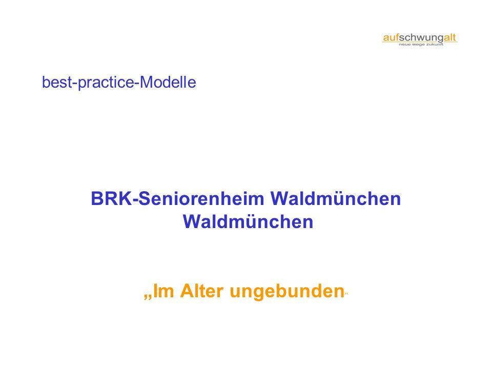 best-practice-Modelle BRK-Seniorenheim Waldmünchen Waldmünchen Im Alter ungebunden