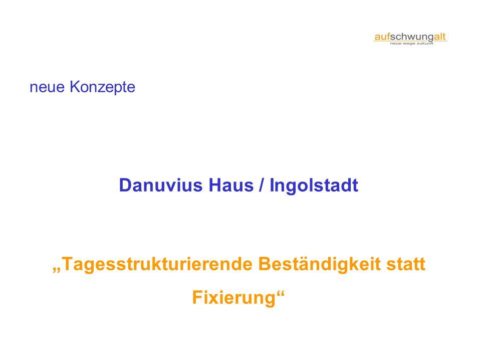 neue Konzepte Danuvius Haus / Ingolstadt Tagesstrukturierende Beständigkeit statt Fixierung
