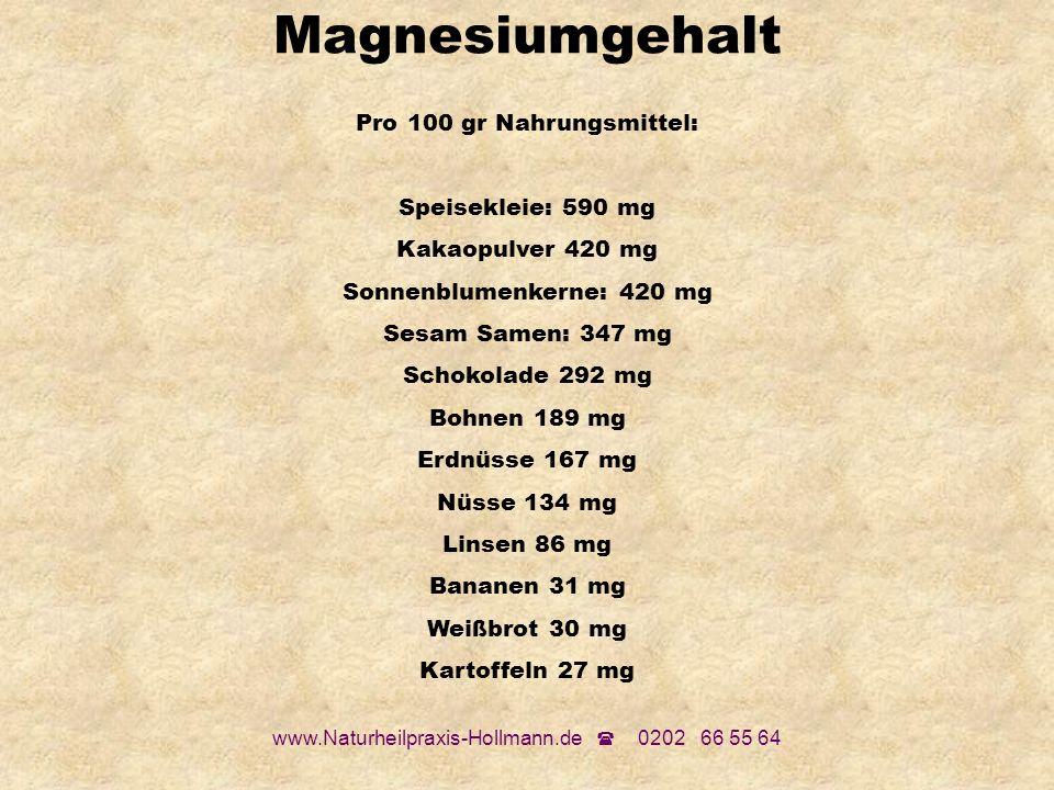 www.Naturheilpraxis-Hollmann.de 0202 66 55 64 Pro 100 gr Nahrungsmittel: Speisekleie: 590 mg Kakaopulver 420 mg Sonnenblumenkerne: 420 mg Sesam Samen: