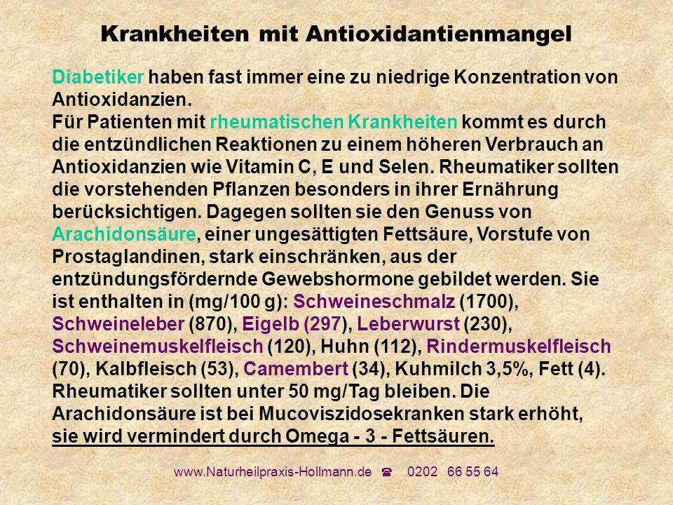 www.Naturheilpraxis-Hollmann.de 0202 66 55 64 Krankheiten mit Antioxidantienmangel Diabetiker haben fast immer eine zu niedrige Konzentration von Anti
