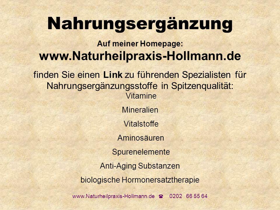 www.Naturheilpraxis-Hollmann.de 0202 66 55 64 Nahrungsergänzung Auf meiner Homepage: www.Naturheilpraxis-Hollmann.de finden Sie einen Link zu führende