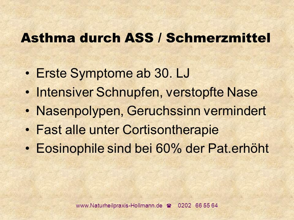 www.Naturheilpraxis-Hollmann.de 0202 66 55 64 Asthma durch ASS / Schmerzmittel Erste Symptome ab 30. LJ Intensiver Schnupfen, verstopfte Nase Nasenpol