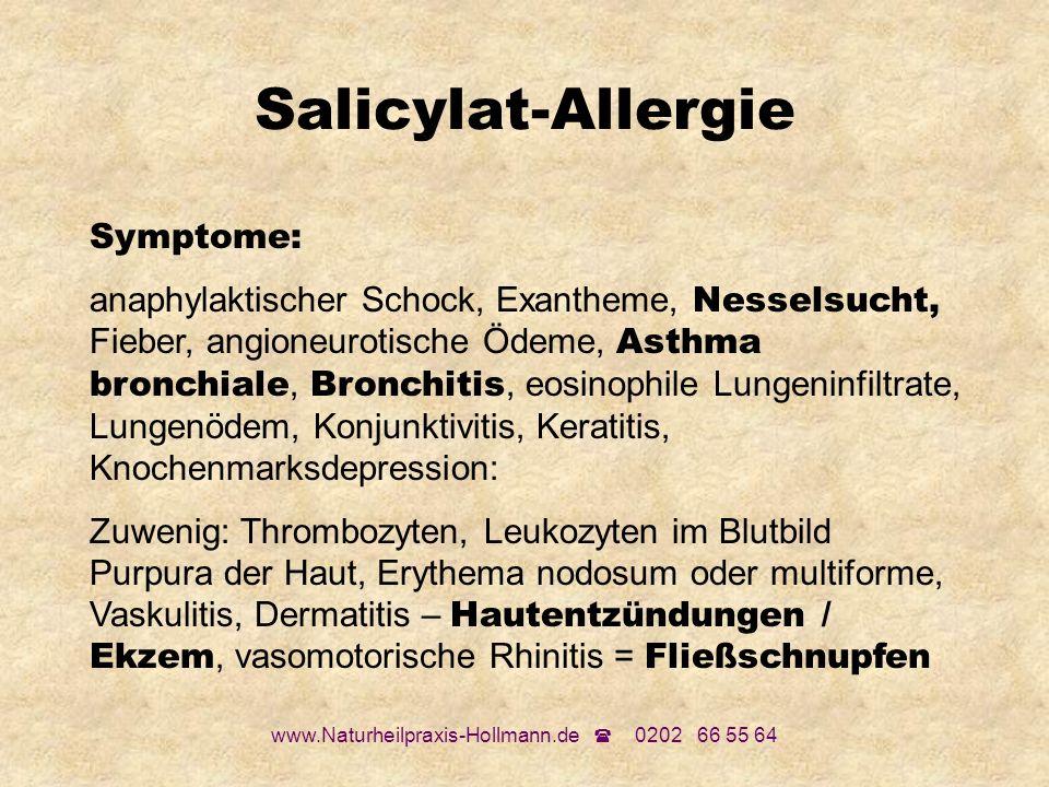 www.Naturheilpraxis-Hollmann.de 0202 66 55 64 Salicylat-Allergie Symptome: anaphylaktischer Schock, Exantheme, Nesselsucht, Fieber, angioneurotische Ö