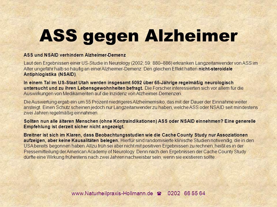www.Naturheilpraxis-Hollmann.de 0202 66 55 64 ASS gegen Alzheimer ASS und NSAID verhindern Alzheimer-Demenz Laut den Ergebnissen einer US-Studie in Ne