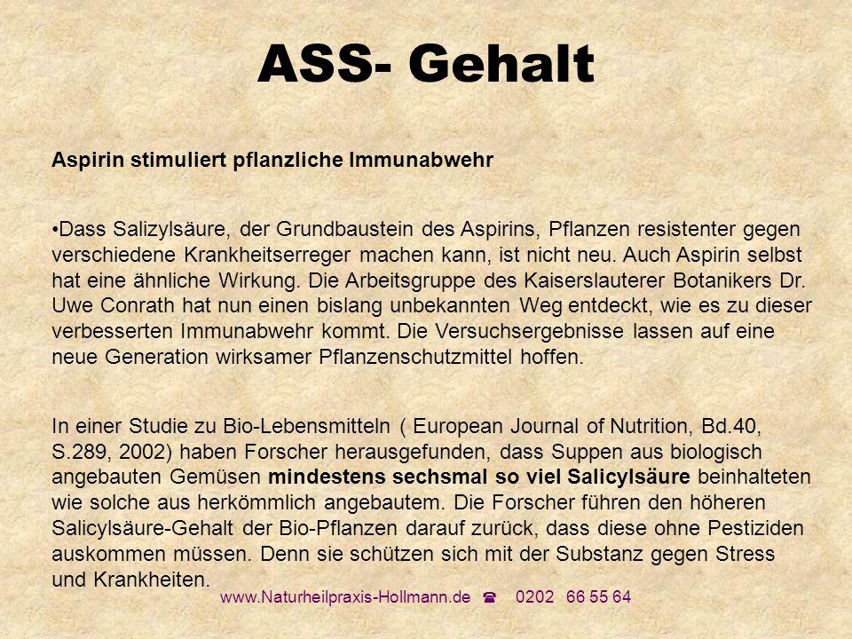 www.Naturheilpraxis-Hollmann.de 0202 66 55 64 ASS- Gehalt Aspirin stimuliert pflanzliche Immunabwehr Dass Salizylsäure, der Grundbaustein des Aspirins