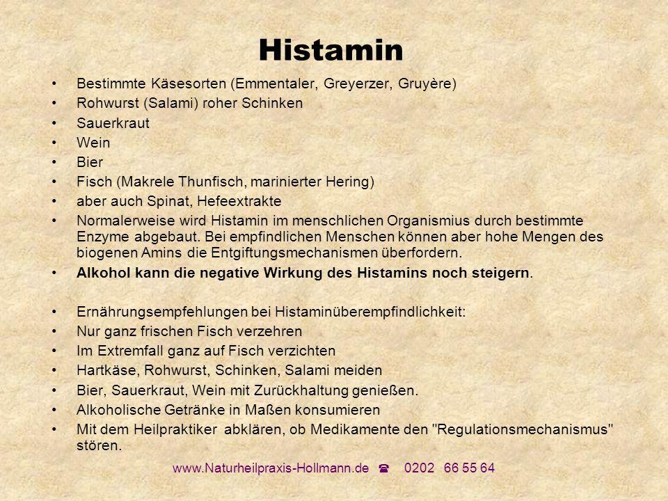 www.Naturheilpraxis-Hollmann.de 0202 66 55 64 Histamin Bestimmte Käsesorten (Emmentaler, Greyerzer, Gruyère) Rohwurst (Salami) roher Schinken Sauerkra