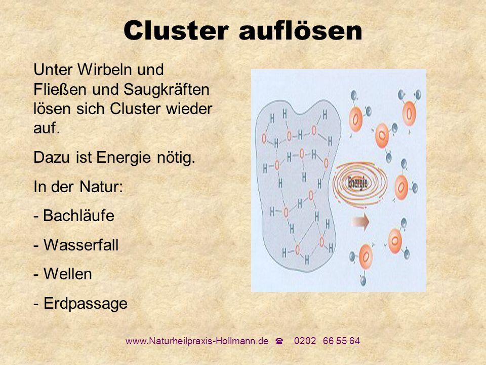 www.Naturheilpraxis-Hollmann.de 0202 66 55 64 Cluster auflösen Unter Wirbeln und Fließen und Saugkräften lösen sich Cluster wieder auf. Dazu ist Energ